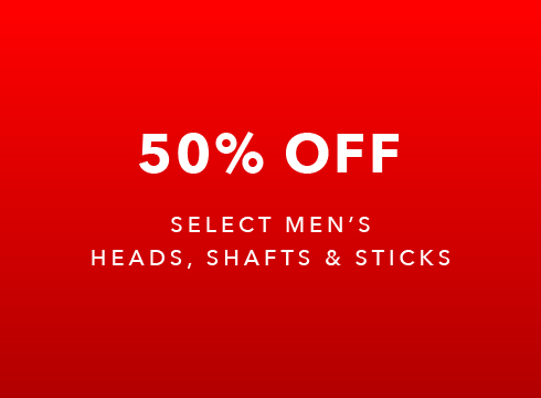Additional 50% Off Select Men's Heads, Shafts, Sticks